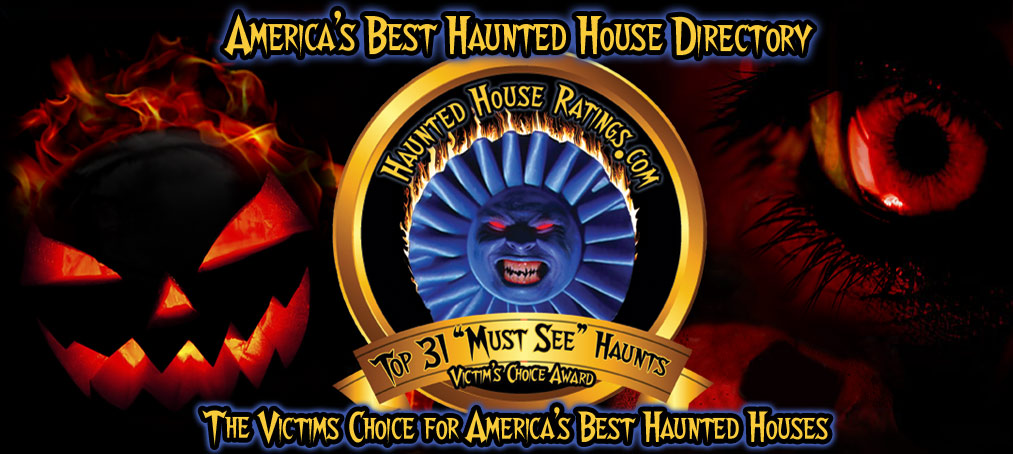 HAUNTED HOUSE RATINGS IS THE BEST DIRECTORY OF HAUNTED HOUSES ACROSS AMERICA  - YOU VOTE, WE DISPLAY THE RESULTS!