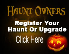 Haunted House Owners: Click here to register your haunted house or haunted attraction in our directory or upgrade your free listing to show more details about your haunt!
